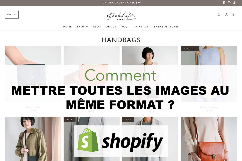 Comment mettre toutes les images au même format sur Shopify
